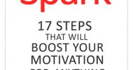 Spark: 17 Steps That Will Boost Your Motivation For Anything (ebook)